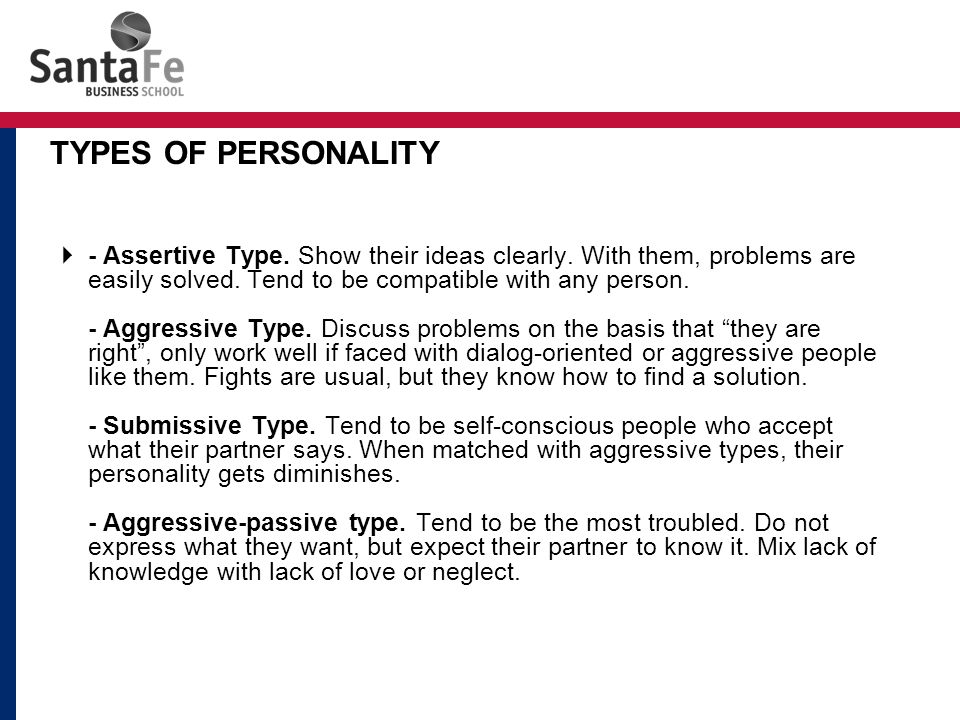  - Assertive Type. Show their ideas clearly. With them, problems are easily solved.