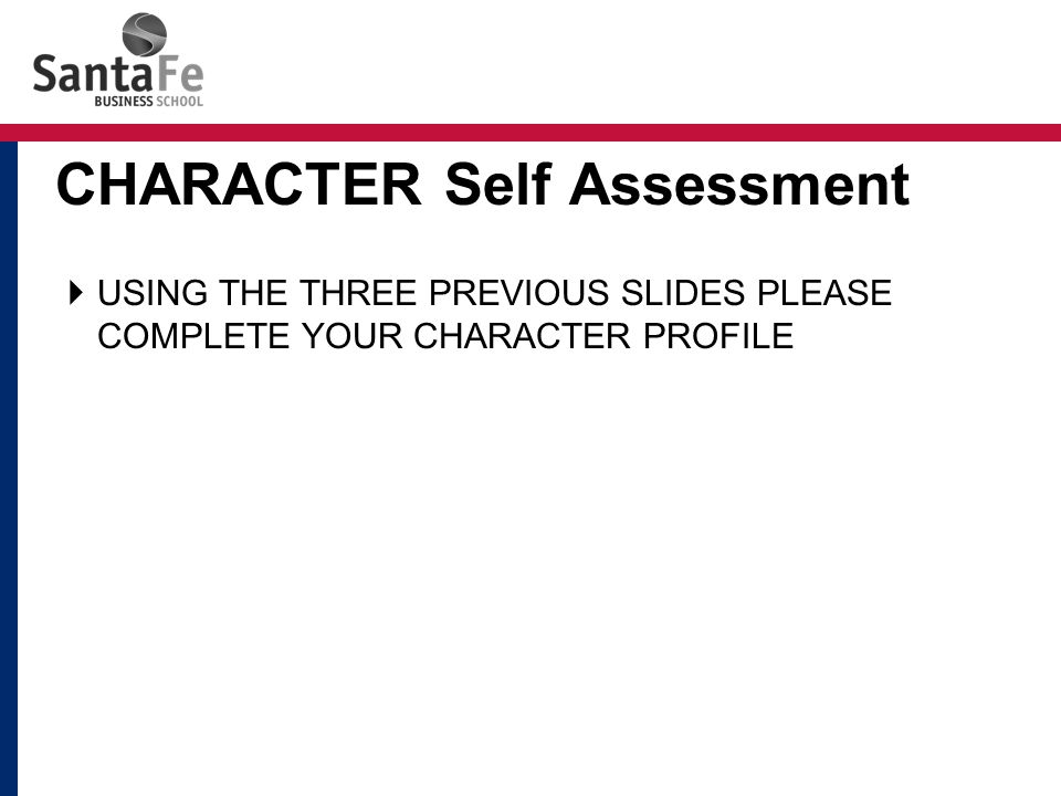  USING THE THREE PREVIOUS SLIDES PLEASE COMPLETE YOUR CHARACTER PROFILE CHARACTER Self Assessment