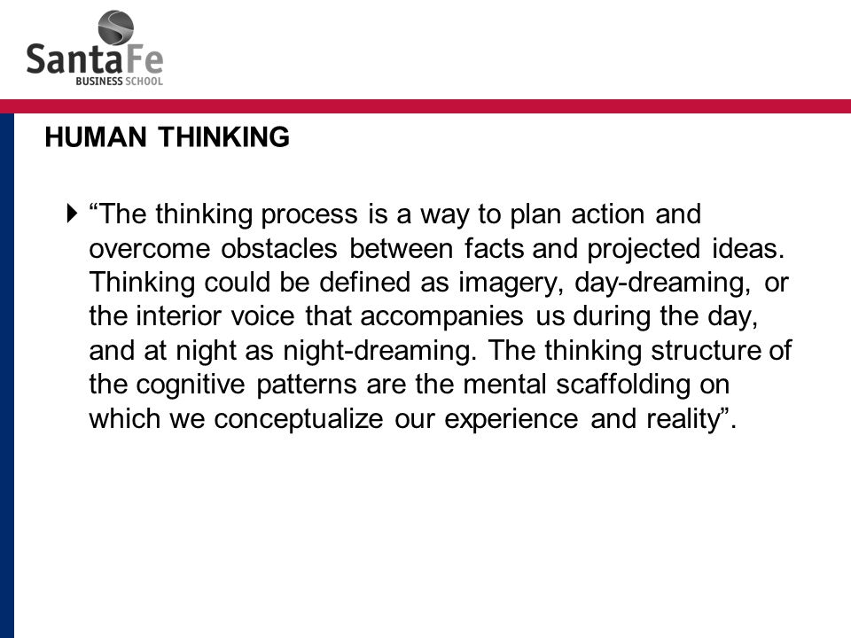  The thinking process is a way to plan action and overcome obstacles between facts and projected ideas.