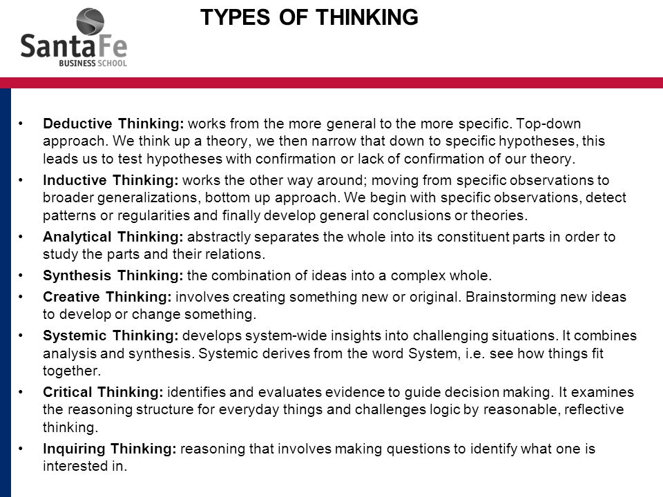 Deductive Thinking: works from the more general to the more specific.