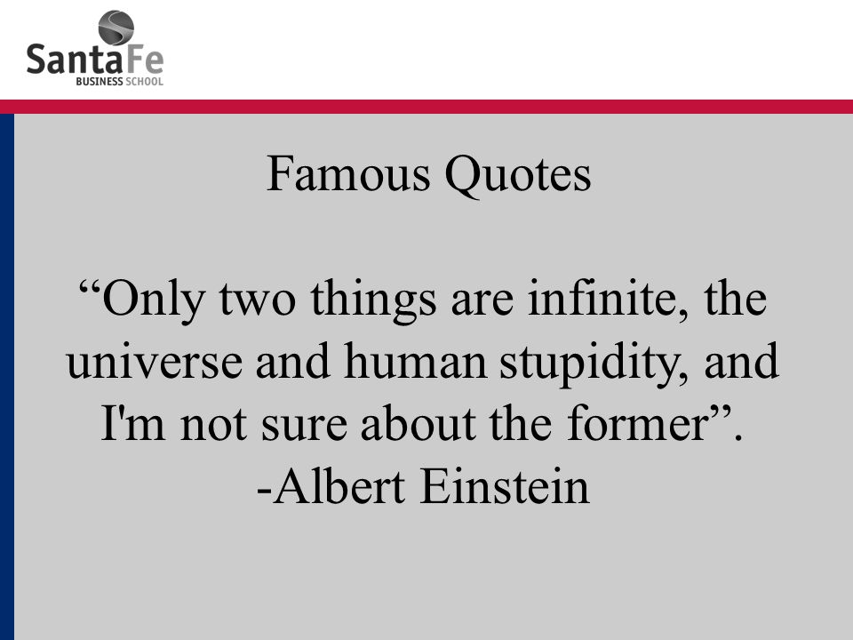 Famous Quotes Only two things are infinite, the universe and human stupidity, and I m not sure about the former .