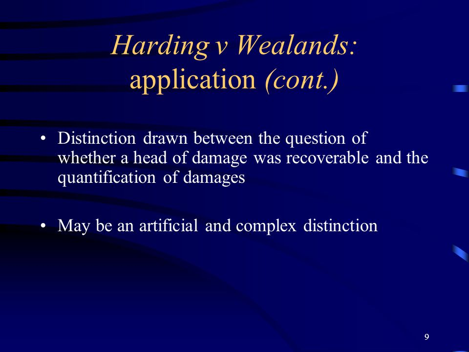 8 Harding v Wealands: application Narrowest – a statutory cap should be classified as procedural – it forms part of the assessment of damages Widest -