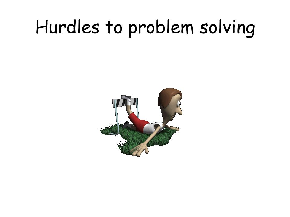 Hurdles to problem solving