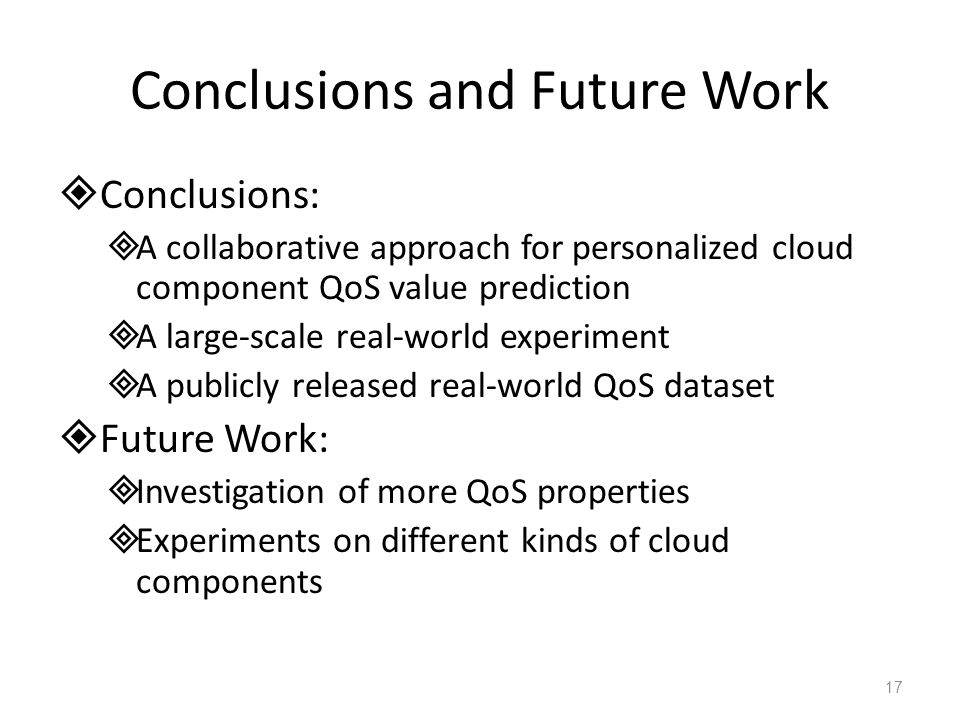 Conclusions and Future Work  Conclusions:  A collaborative approach for personalized cloud component QoS value prediction  A large-scale real-world