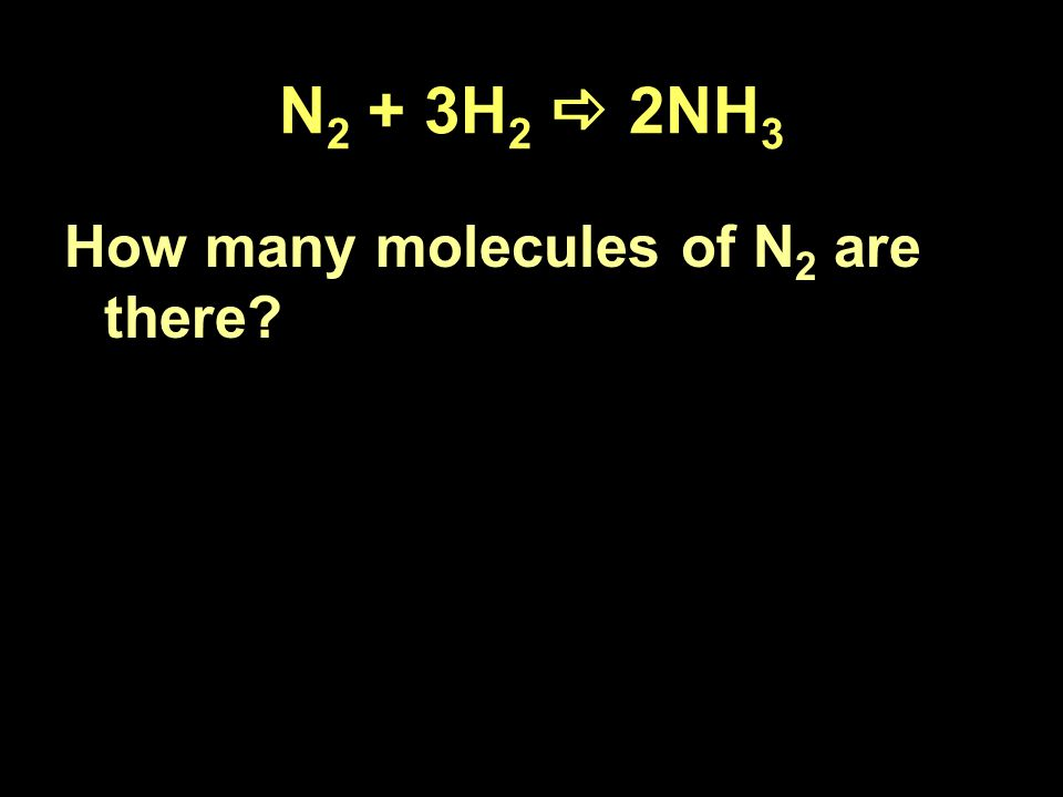 How many molecules of N 2 are there