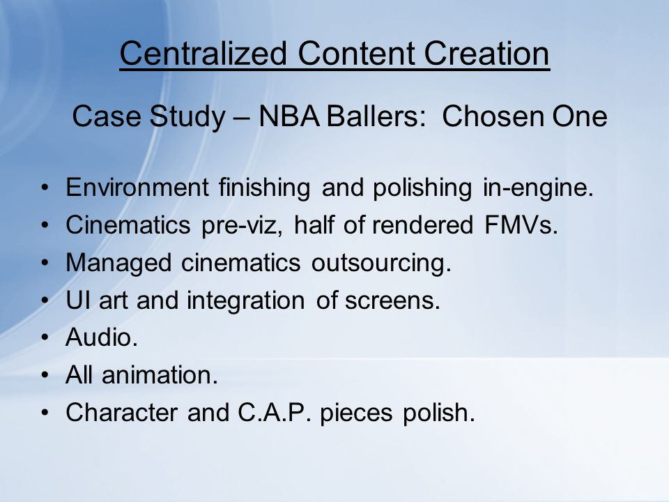 Centralized Content Creation Environment finishing and polishing in-engine. Cinematics pre-viz, half of rendered FMVs. Managed cinematics outsourcing.
