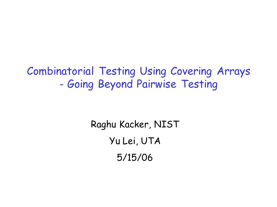 Combinatorial Testing Using Covering Arrays 2 Outline  Introduction  The IPO Strategy  FireEye: An N-Way Testing Tool  Related Work  Conclusion