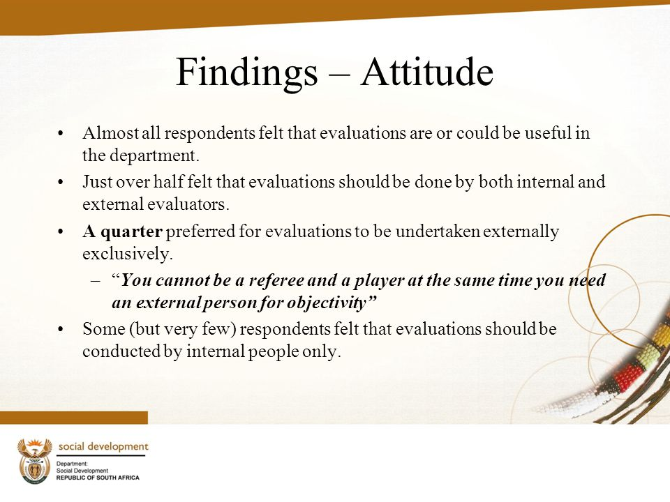 Findings – Attitude Almost all respondents felt that evaluations are or could be useful in the department.