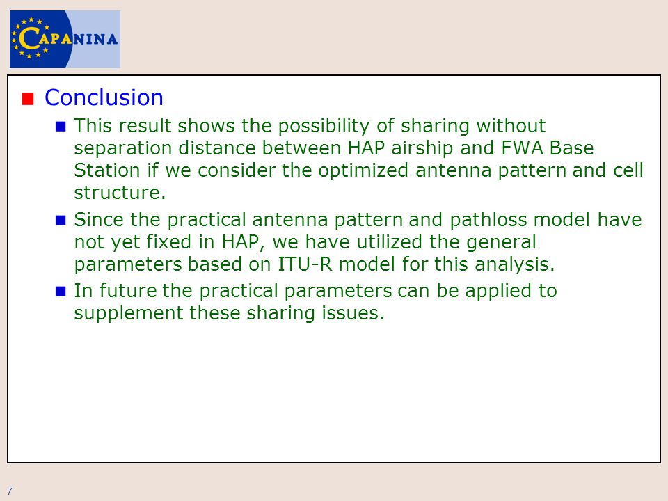 7 Conclusion This result shows the possibility of sharing without separation distance between HAP airship and FWA Base Station if we consider the optimized antenna pattern and cell structure.