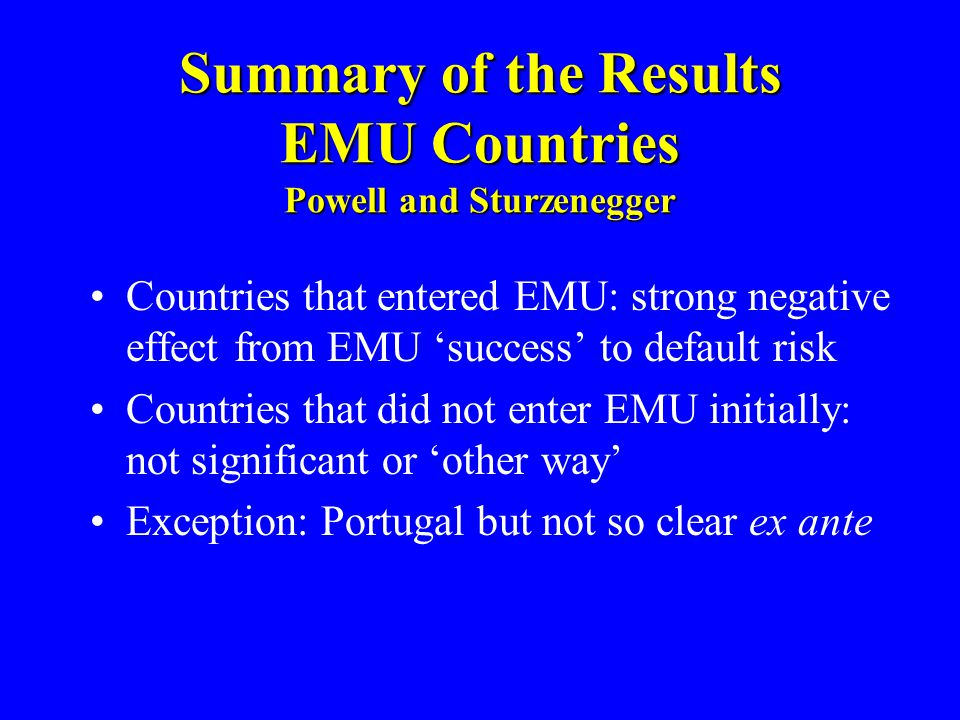 Summary of the Results EMU Countries Powell and Sturzenegger Countries that entered EMU: strong negative effect from EMU 'success' to default risk Cou