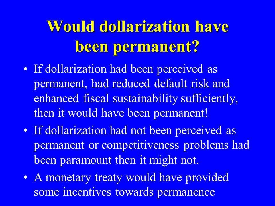 Would dollarization have been permanent.