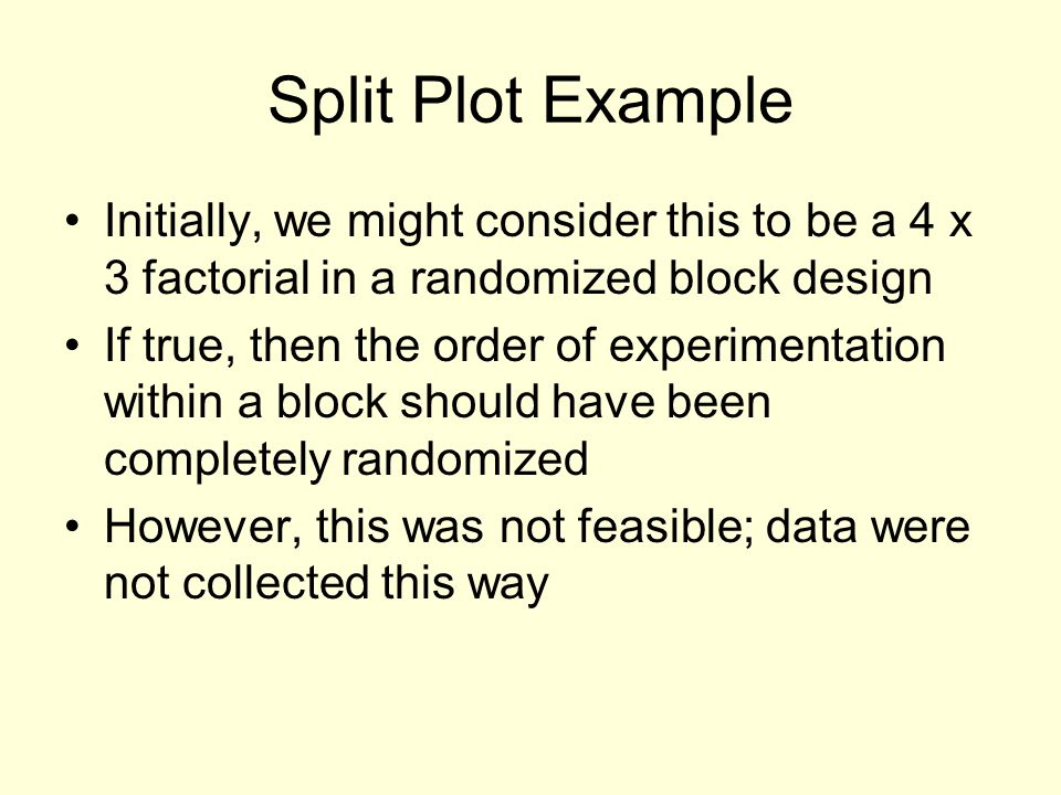 Initially, we might consider this to be a 4 x 3 factorial in a randomized block design If true, then the order of experimentation within a block shoul