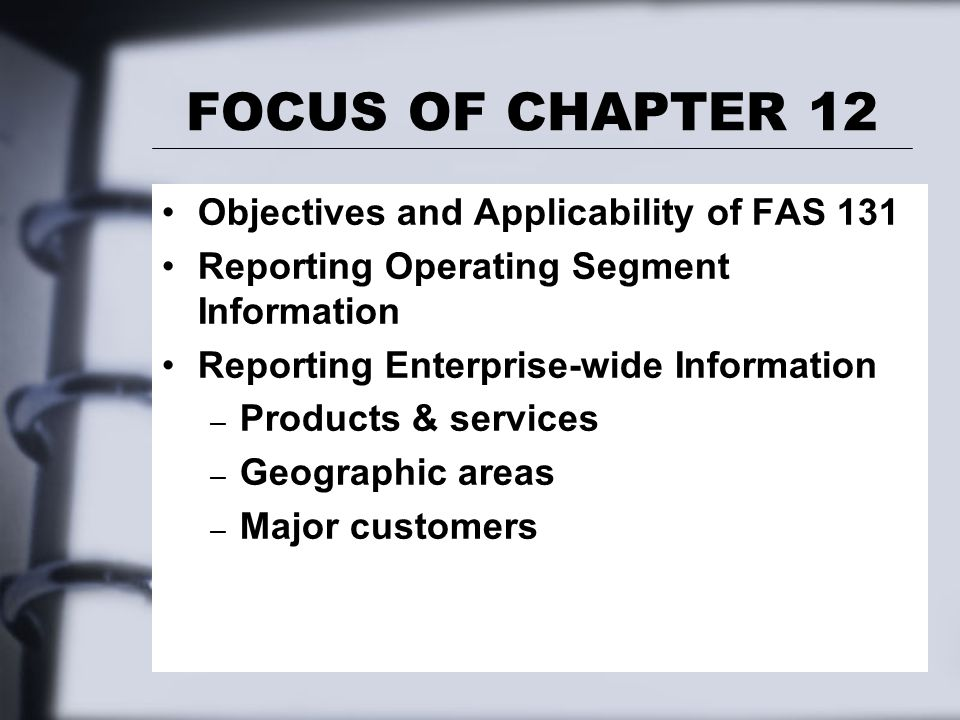 Segment and Related Information Reporting: Objectives To provide information about a reporting entity's different types of: – Business activities.