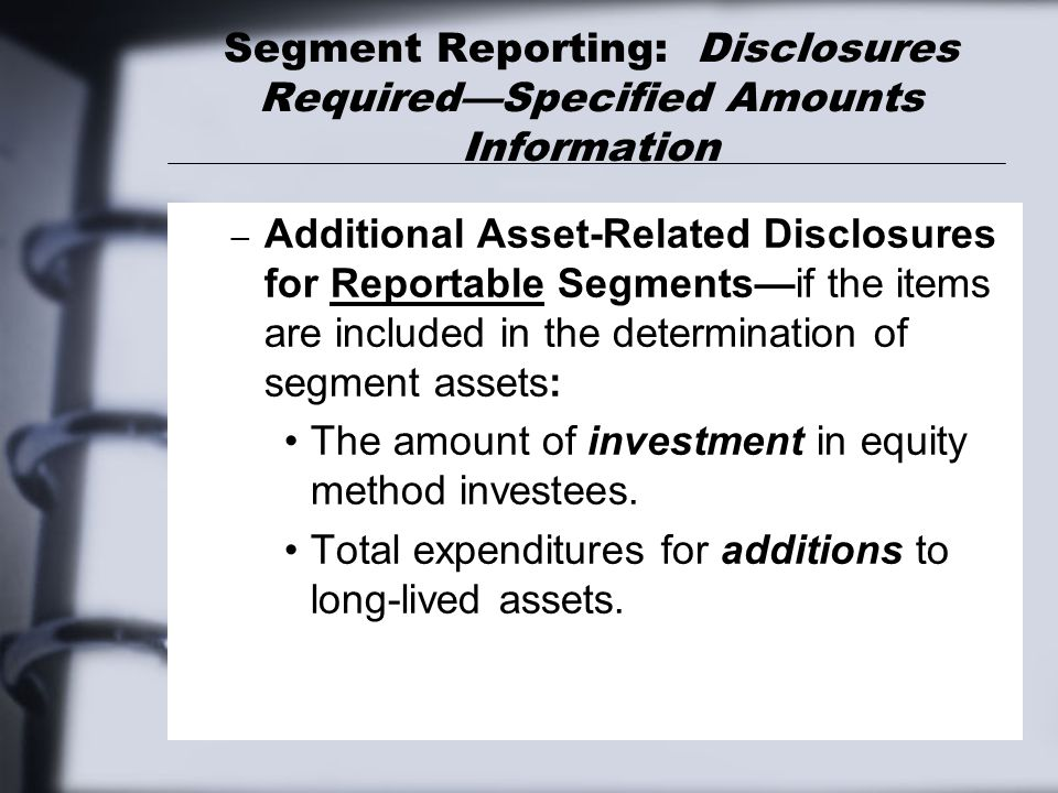 Segment Reporting: Disclosures Required—Specified Amounts Information – Additional Asset-Related Disclosures for Reportable Segments—if the items are