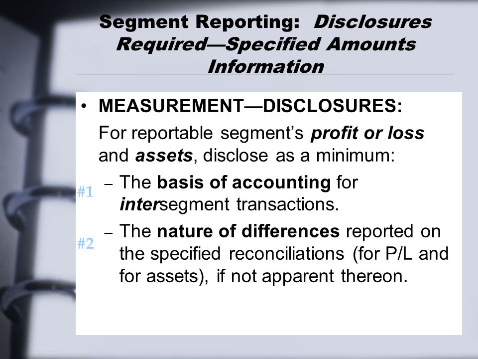 Segment Reporting: Disclosures Required—Specified Amounts Information MEASUREMENT—DISCLOSURES: For reportable segment's profit or loss and assets, dis