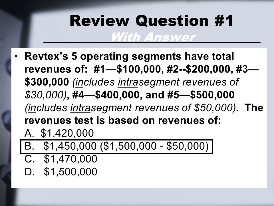 Review Question #1 With Answer Revtex's 5 operating segments have total revenues of: #1—$100,000, #2--$200,000, #3— $300,000 (includes intrasegment re