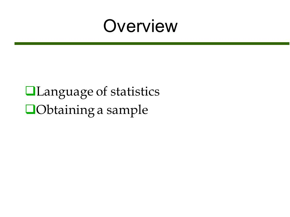 Overview  Language of statistics  Obtaining a sample