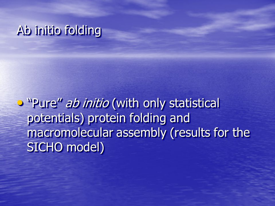 "Ab initio folding ""Pure"" ab initio (with only statistical potentials) protein folding and macromolecular assembly (results for the SICHO model) ""Pure"""