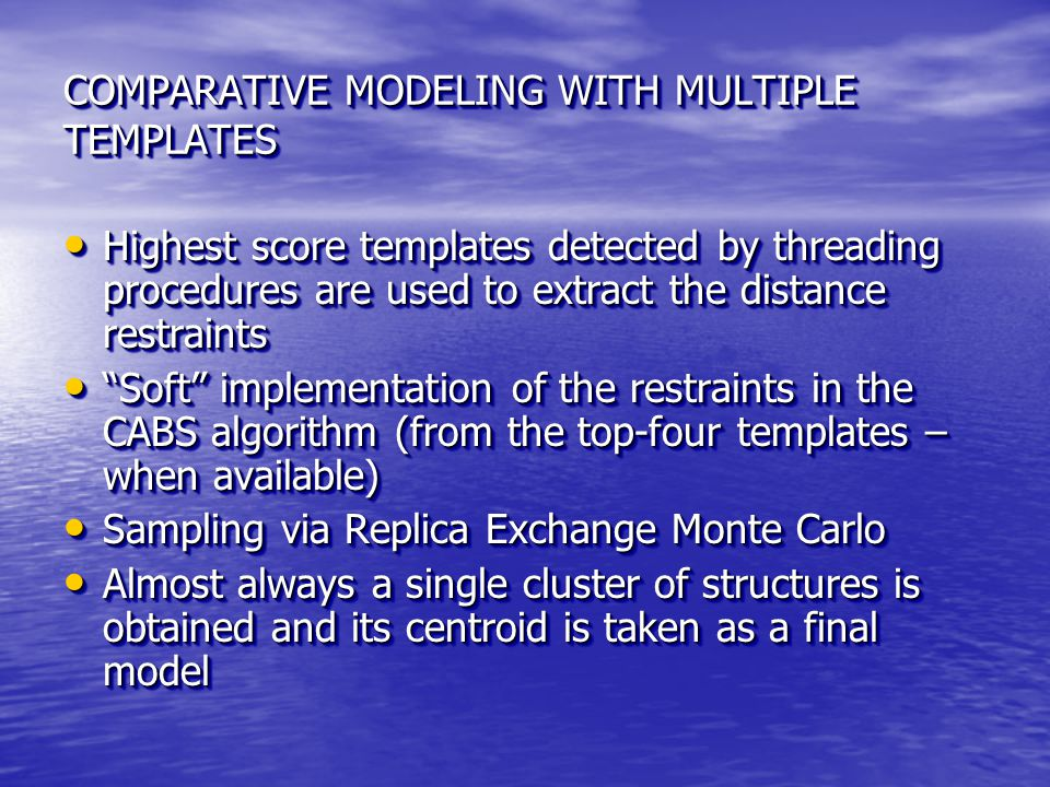 COMPARATIVE MODELING WITH MULTIPLE TEMPLATES Highest score templates detected by threading procedures are used to extract the distance restraints High