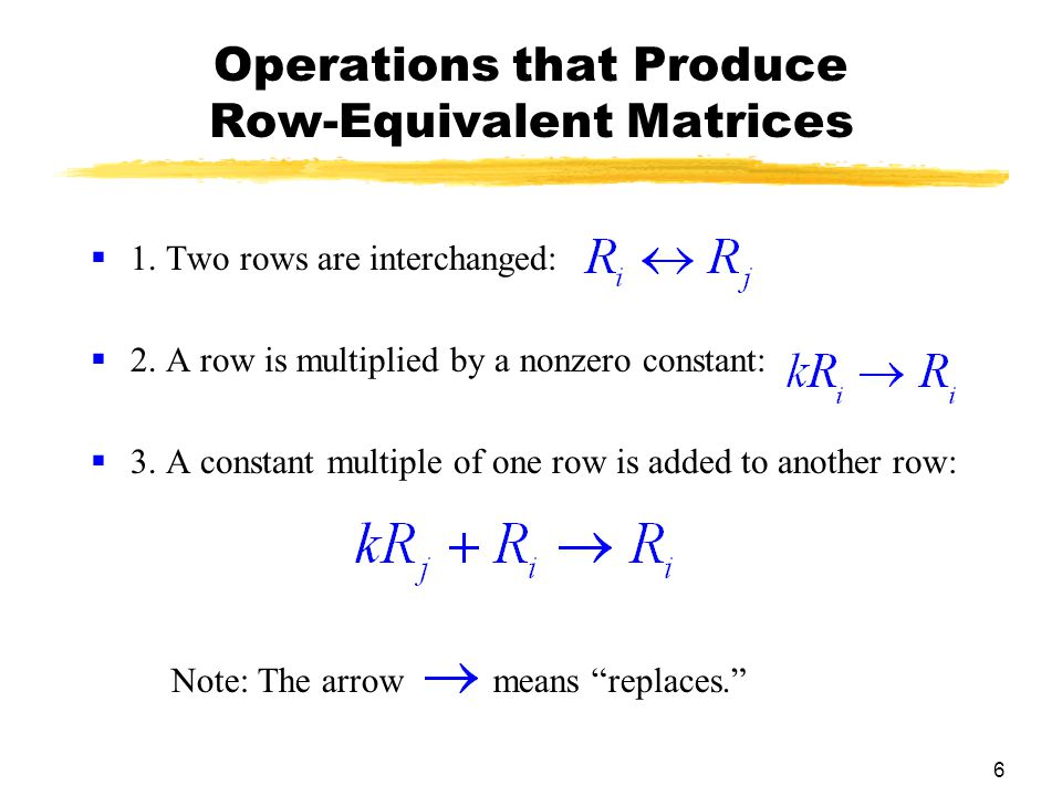 6 Operations that Produce Row-Equivalent Matrices  1.