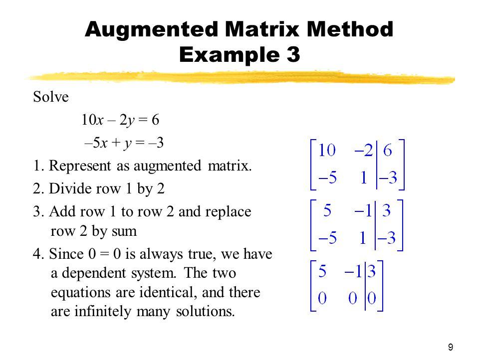 9 Augmented Matrix Method Example 3 Solve 10x – 2y = 6 –5x + y = –3 1.