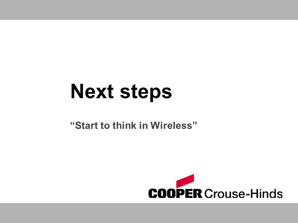 Next steps Start to think in Wireless