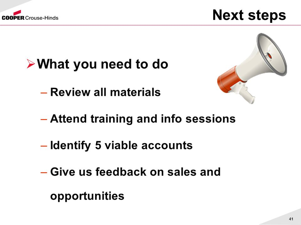 41 Next steps  What you need to do –Review all materials –Attend training and info sessions –Identify 5 viable accounts –Give us feedback on sales and opportunities