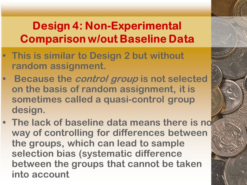 Design 4: Non-Experimental Comparison w/out Baseline Data This is similar to Design 2 but without random assignment.