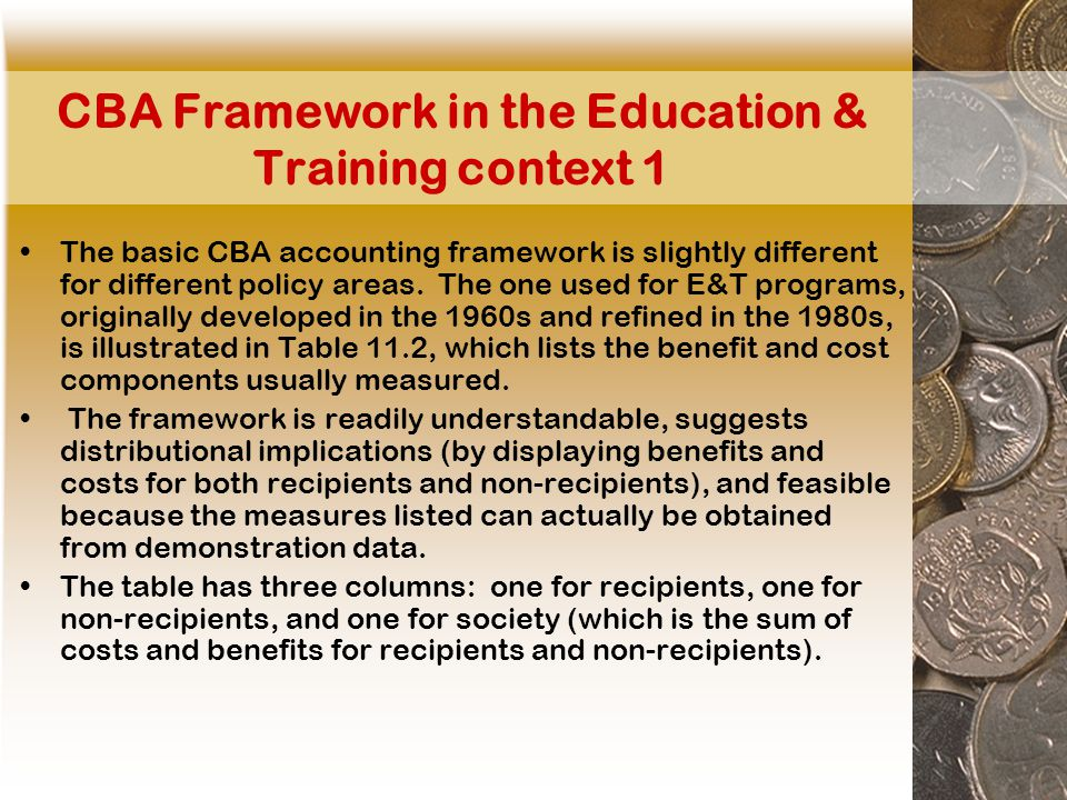 CBA Framework in the Education & Training context 1 The basic CBA accounting framework is slightly different for different policy areas.