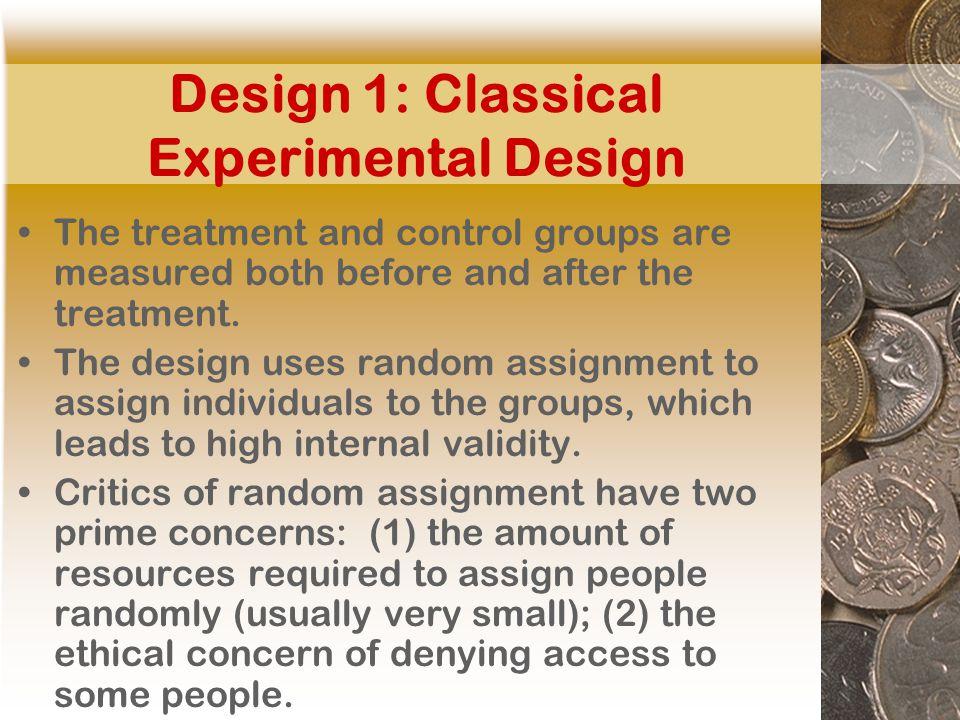 Design 1: Classical Experimental Design The treatment and control groups are measured both before and after the treatment.