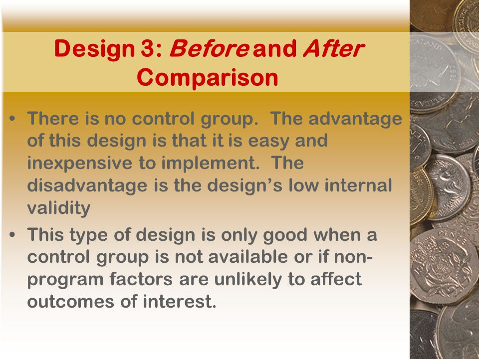 Design 3: Before and After Comparison There is no control group.