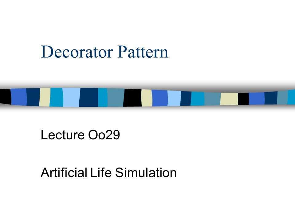 Decorator Pattern Lecture Oo29 Artificial Life Simulation