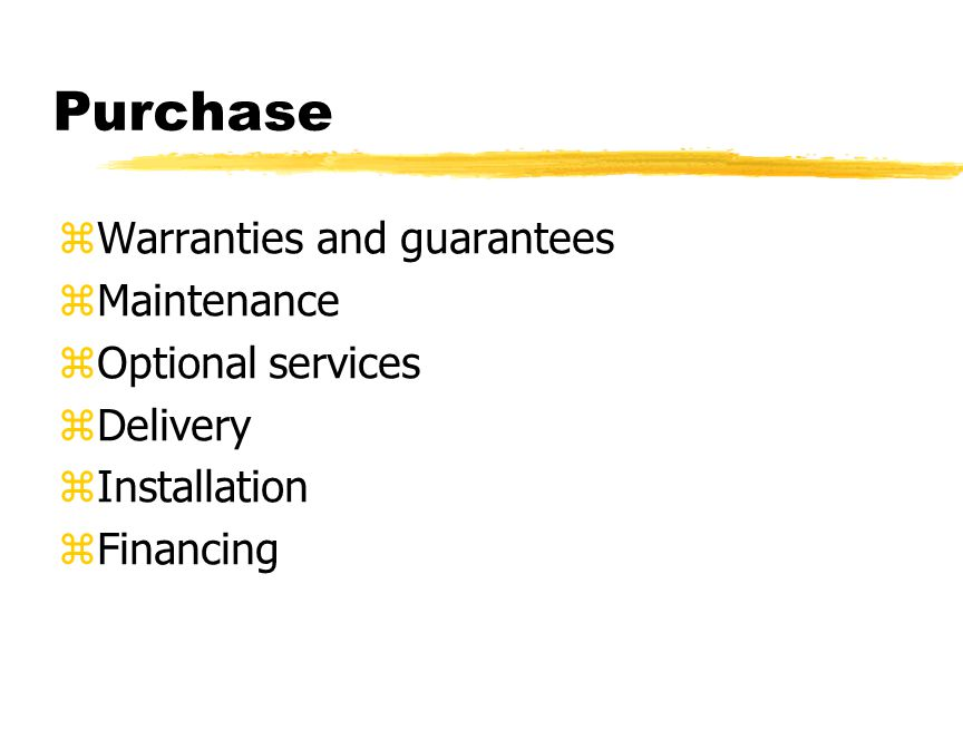 Purchase zWarranties and guarantees zMaintenance zOptional services zDelivery zInstallation zFinancing