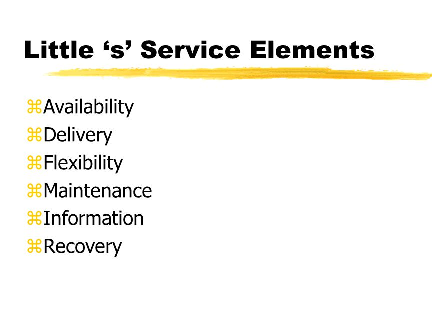 Little 's' Service Elements zAvailability zDelivery zFlexibility zMaintenance zInformation zRecovery