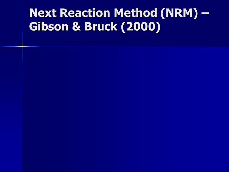 Next Reaction Method (NRM) – Gibson & Bruck (2000)