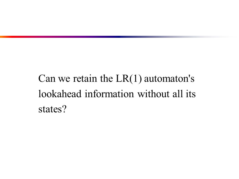 Can we retain the LR(1) automaton s lookahead information without all its states?