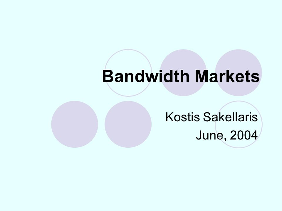Bandwidth Markets Kostis Sakellaris June, 2004