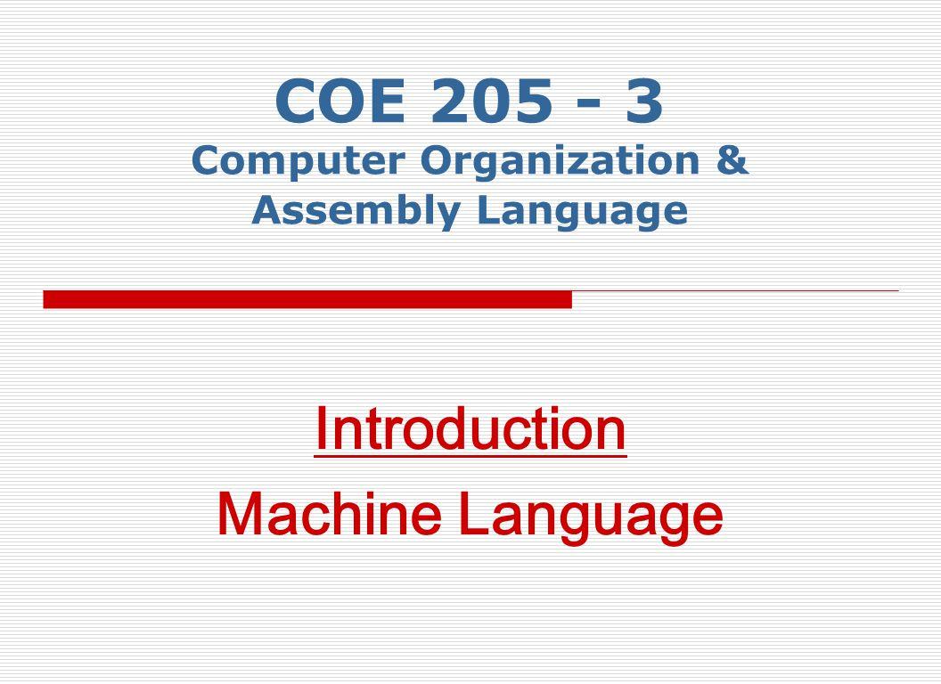 COE 205 - 3 Computer Organization & Assembly Language Introduction Machine Language