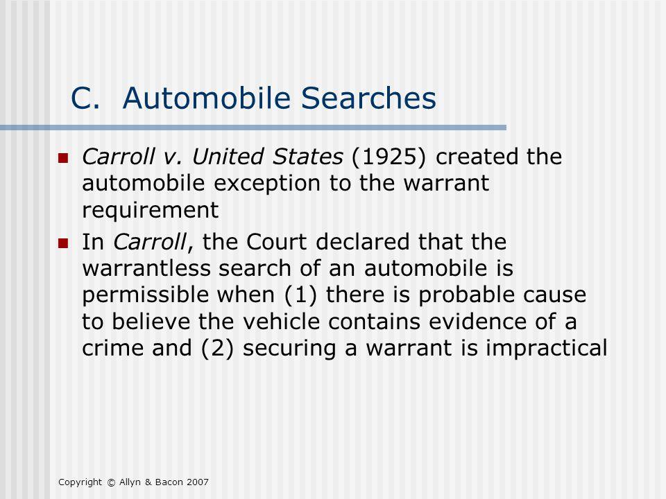 Copyright © Allyn & Bacon 2007 C. Automobile Searches Carroll v.