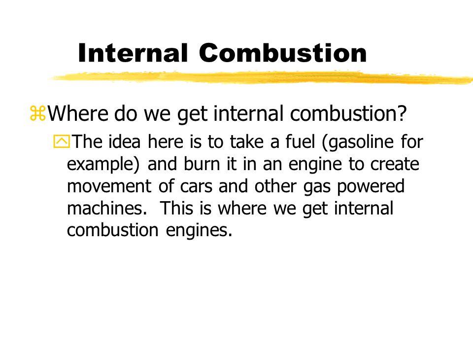 Internal Combustion zWhere do we get internal combustion.