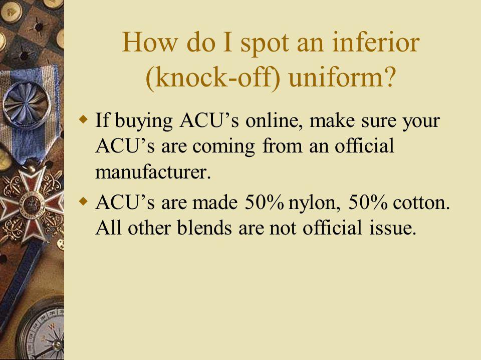 How do I spot an inferior (knock-off) uniform.