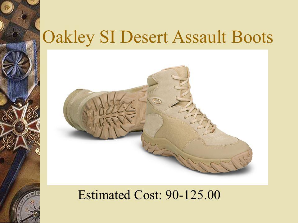 Oakley SI Desert Assault Boots Estimated Cost: 90-125.00