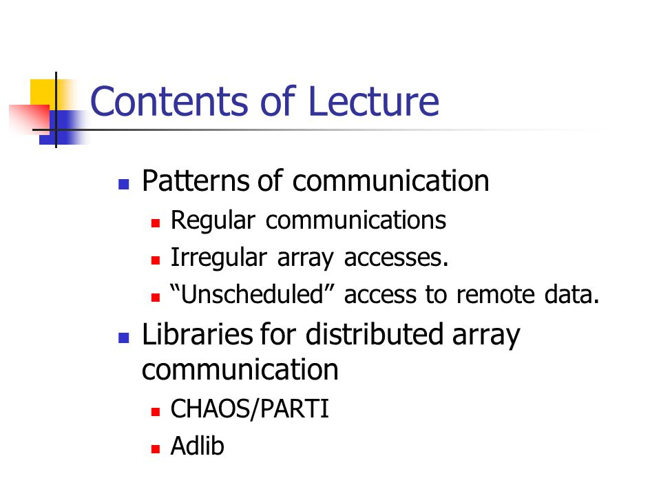 Contents of Lecture Patterns of communication Regular communications Irregular array accesses.