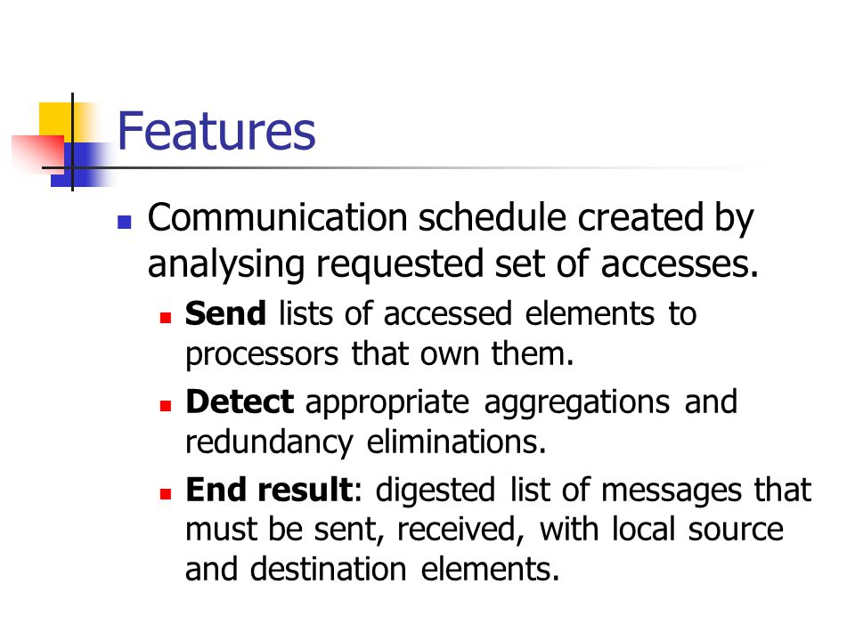Features Communication schedule created by analysing requested set of accesses.