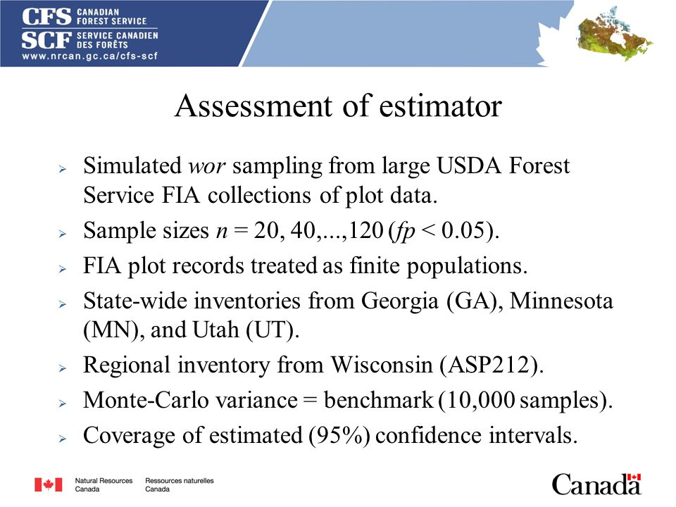 Assessment of estimator  Simulated wor sampling from large USDA Forest Service FIA collections of plot data.