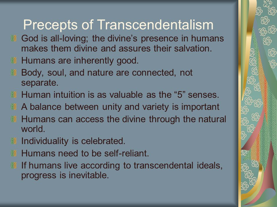 Precepts of Transcendentalism God is all-loving; the divine's presence in humans makes them divine and assures their salvation.