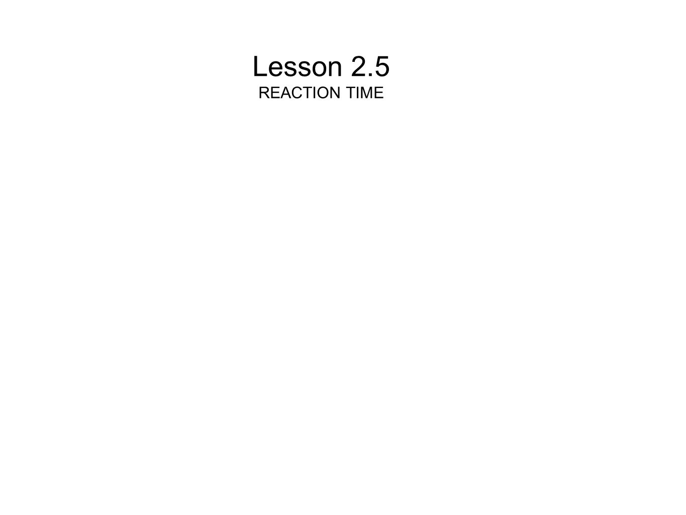 Lesson 2.5 REACTION TIME
