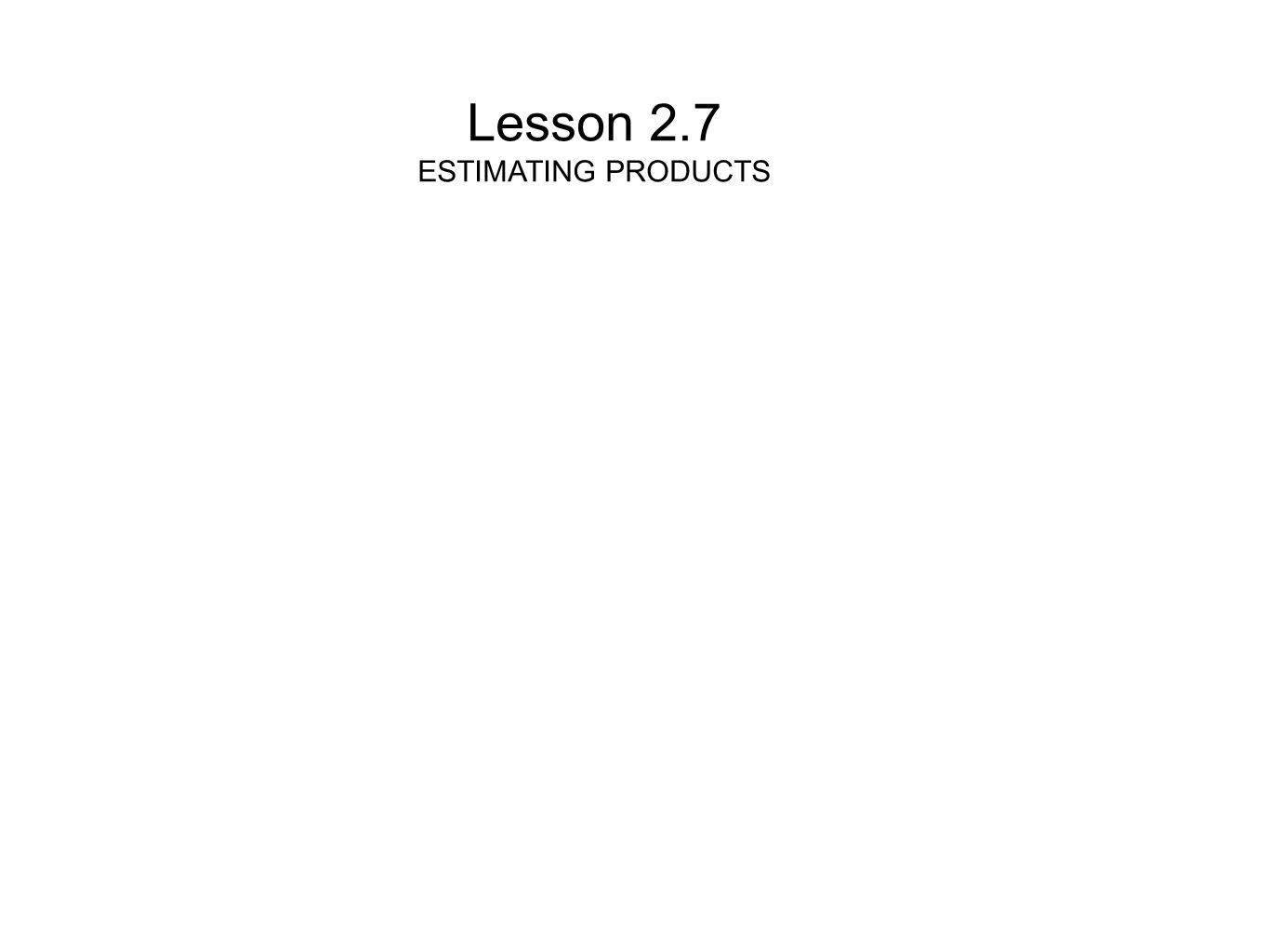 Lesson 2.7 ESTIMATING PRODUCTS