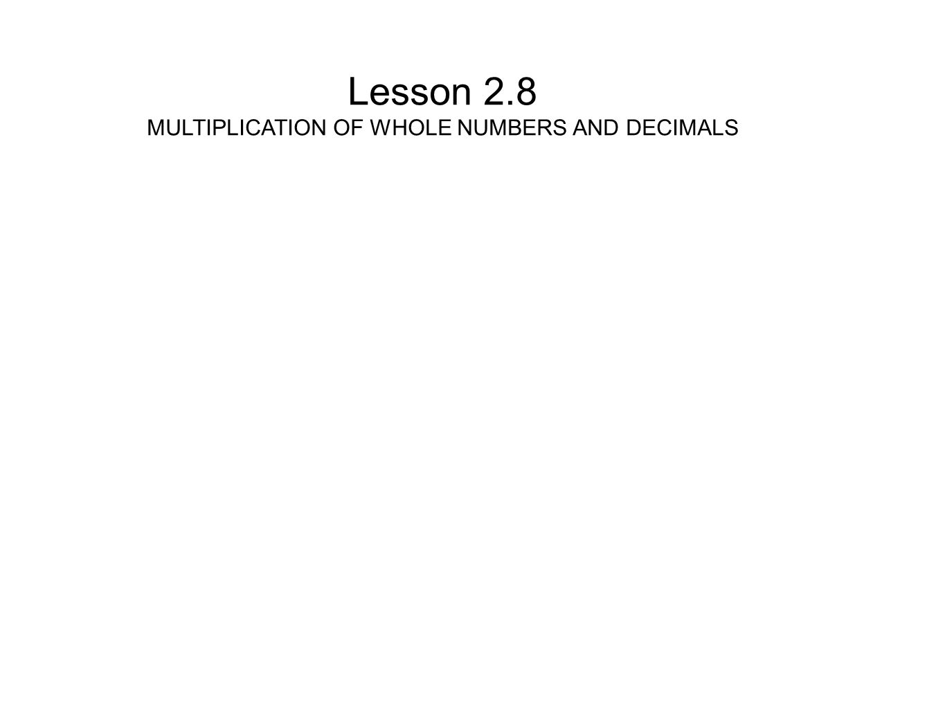 Lesson 2.8 MULTIPLICATION OF WHOLE NUMBERS AND DECIMALS