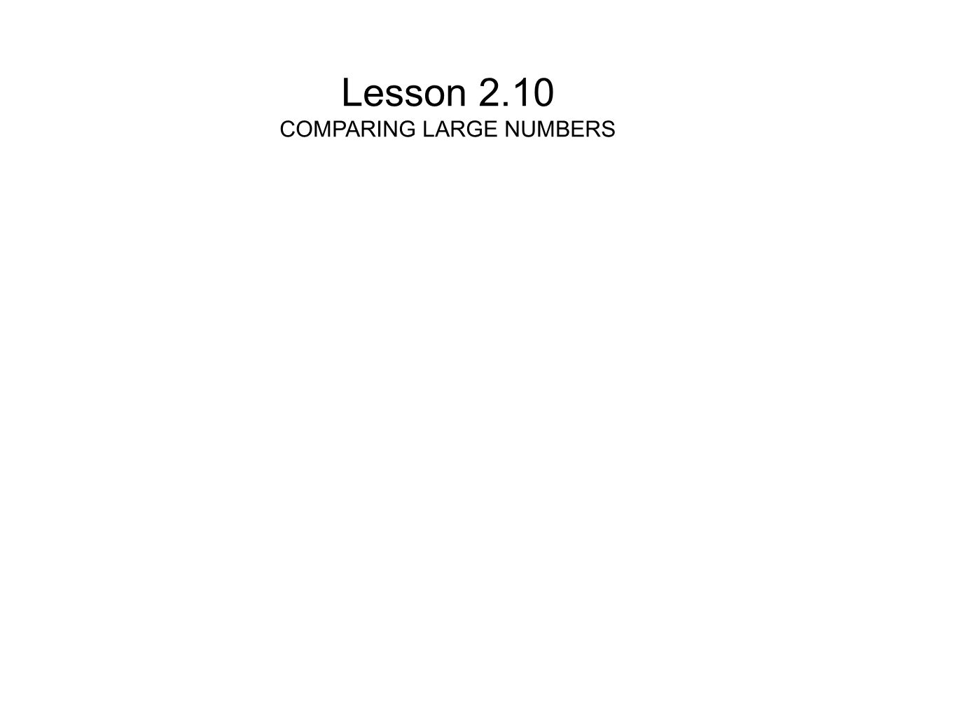 Lesson 2.10 COMPARING LARGE NUMBERS